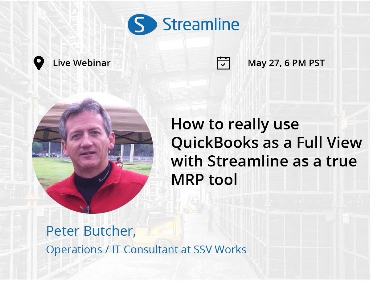 webinar How to really use QuickBooks in Full View with Streamline as a true MRP tool speaker Peter Butcher